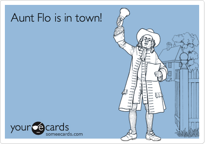 Whens aunt flo comes to visit